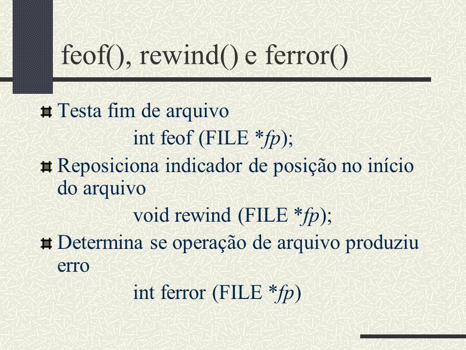 feof(), rewind() e ferror() Testa fim de arquivo int feof (FILE *fp); Reposiciona indicador de posição no início do arquivo void rewind (FILE *fp); De