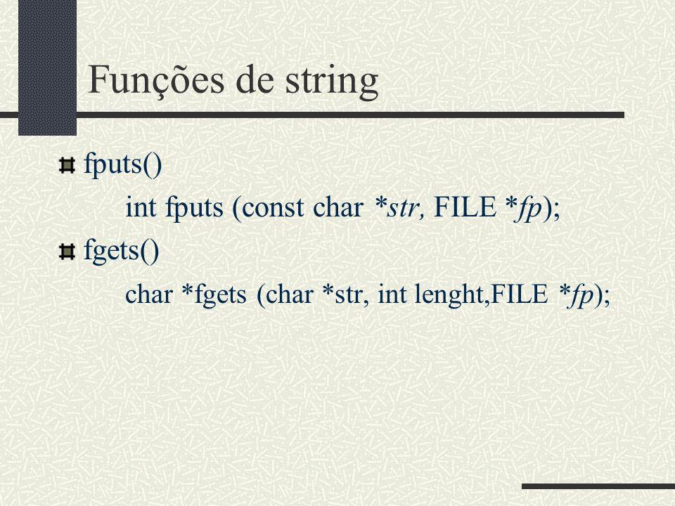 Funções de string fputs() int fputs (const char *str, FILE *fp); fgets() char *fgets (char *str, int lenght,FILE *fp);
