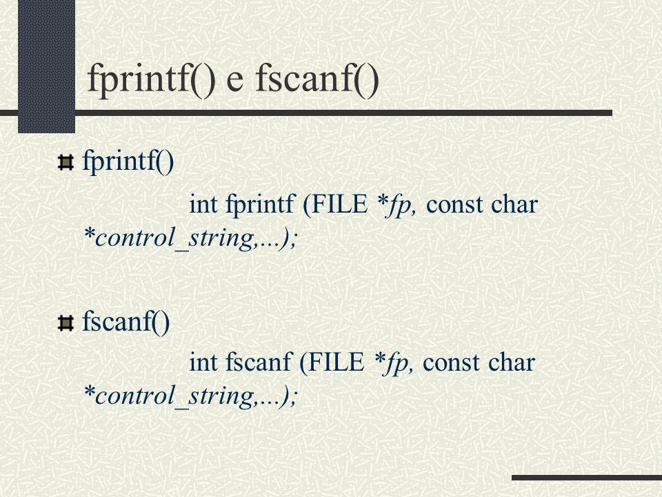 fprintf() e fscanf() fprintf() int fprintf (FILE *fp, const char *control_string,...); fscanf() int fscanf (FILE *fp, const char *control_string,...);