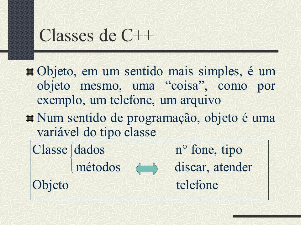 Classes de C++ Objeto, em um sentido mais simples, é um objeto mesmo, uma coisa, como por exemplo, um telefone, um arquivo Num sentido de programação,
