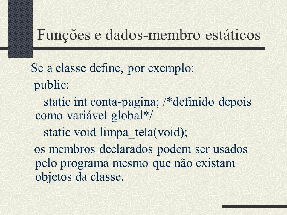 Funções e dados-membro estáticos Se a classe define, por exemplo: public: static int conta-pagina; /*definido depois como variável global*/ static voi