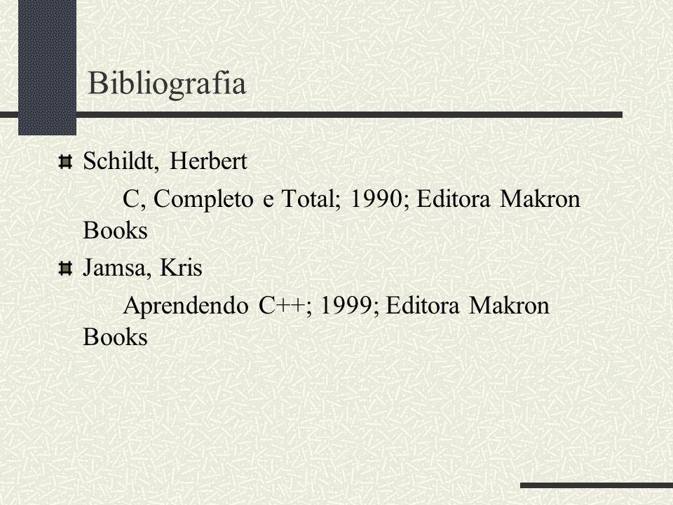 Bibliografia Schildt, Herbert C, Completo e Total; 1990; Editora Makron Books Jamsa, Kris Aprendendo C++; 1999; Editora Makron Books