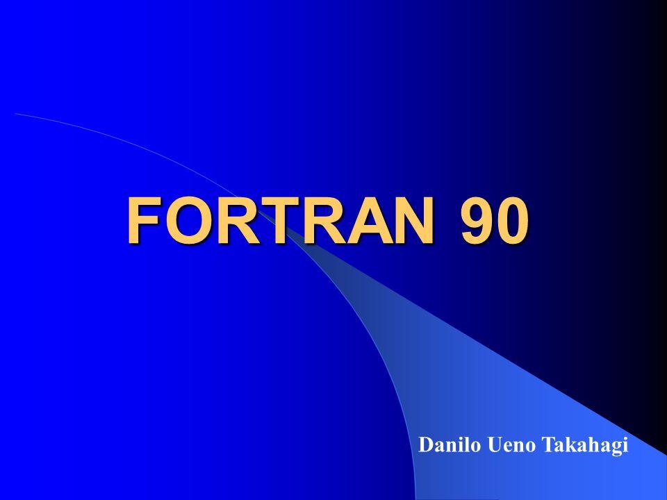 FORTRAN 90 Danilo Ueno Takahagi