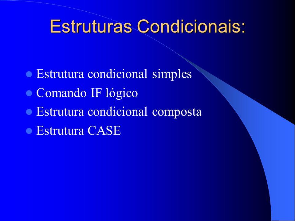 Estruturas Condicionais: Estrutura condicional simples Comando IF lógico Estrutura condicional composta Estrutura CASE