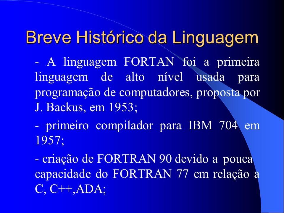 Breve Histórico da Linguagem - A linguagem FORTAN foi a primeira linguagem de alto nível usada para programação de computadores, proposta por J. Backu