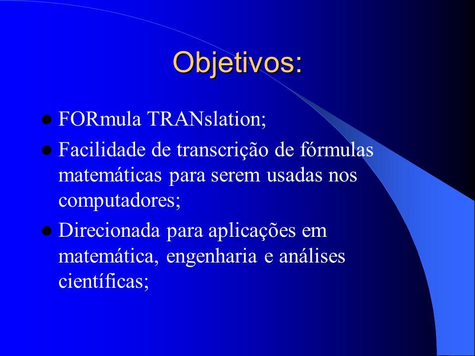 Objetivos: FORmula TRANslation; Facilidade de transcrição de fórmulas matemáticas para serem usadas nos computadores; Direcionada para aplicações em m