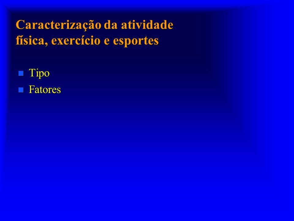Caracterização da atividade física, exercício e esportes n Tipo n Fatores