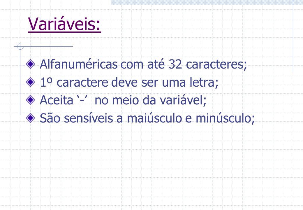 Declaração de Variáveis: Exemplos: >>vet_01=[0.1 -0.5 1] Vet_01 = 0.1000 -0.5000 1.000 >>Mat1=[1 2 3 4 5 6; 7 8 9 2 0 5] Mat1 = 1 2 3 4 5 6 7 8 9 2 0 5 nome-do-tipo :: lista-de-identificadores