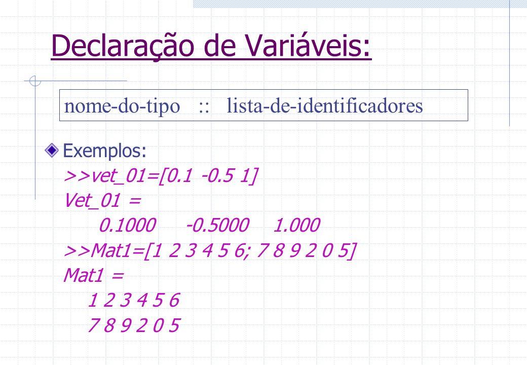 Comando de Atribuição: Variável = expressão - Exemplos: x = sin(5) y=1/3 Z=9.63973 w=1.602e-20 r =.0001 soma=3+2i c = ABC