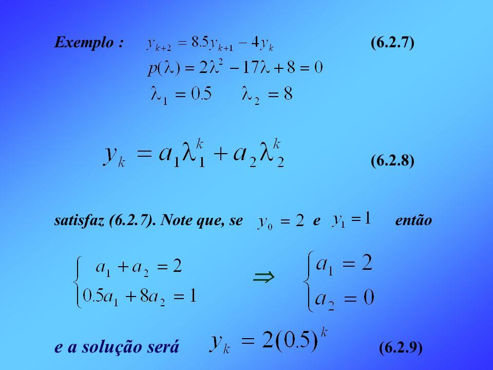 Exemplo : (6.2.7) (6.2.8) satisfaz (6.2.7). Note que, se e então e a solução será (6.2.9)