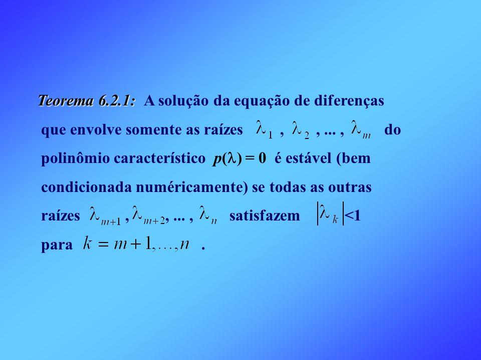 Teorema 6.2.1: Teorema 6.2.1: A solução da equação de diferenças que envolve somente as raízes,,..., do polinômio característico p( ) = 0 é estável (b