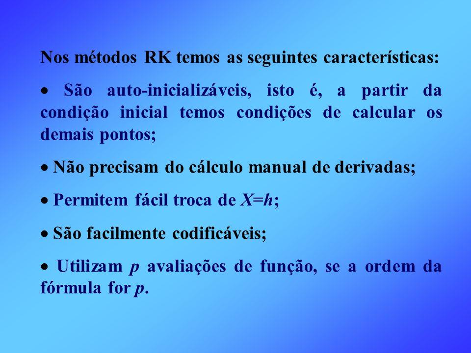 Nos métodos RK temos as seguintes características: São auto-inicializáveis, isto é, a partir da condição inicial temos condições de calcular os demais
