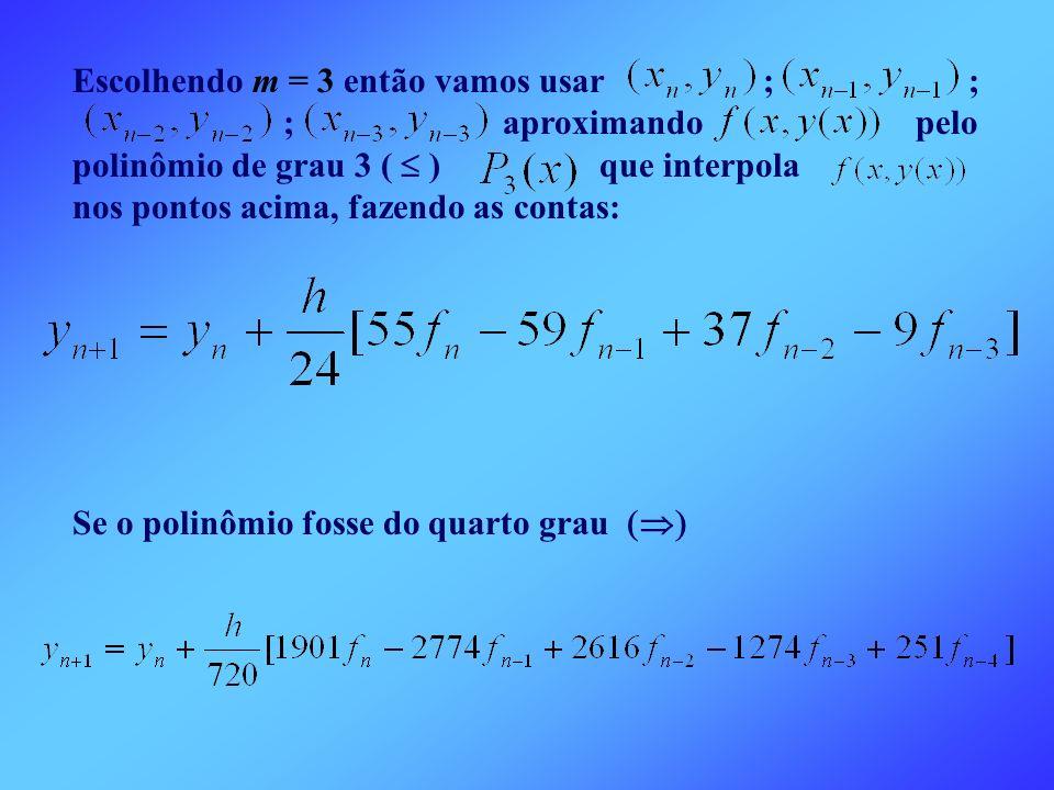 Escolhendo m = 3 então vamos usar ; ; ; aproximando pelo polinômio de grau 3 ( ) que interpola nos pontos acima, fazendo as contas: Se o polinômio fos