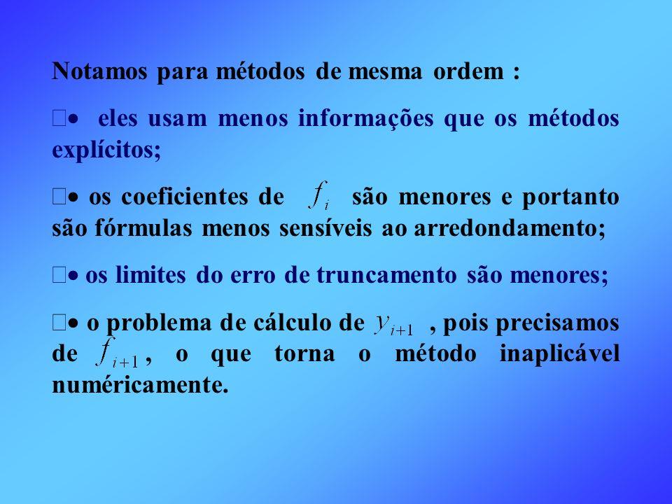 Notamos para métodos de mesma ordem : eles usam menos informações que os métodos explícitos; os coeficientes de são menores e portanto são fórmulas me