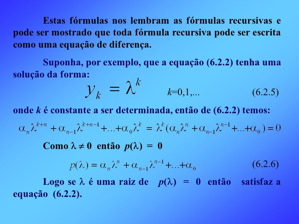 Estas fórmulas nos lembram as fórmulas recursivas e pode ser mostrado que toda fórmula recursiva pode ser escrita como uma equação de diferença. Supon