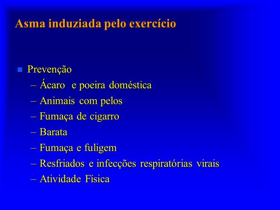 Asma induziada pelo exercício n Prevenção –Ácaro e poeira doméstica –Animais com pelos –Fumaça de cigarro –Barata –Fumaça e fuligem –Resfriados e infecções respiratórias virais –Atividade Física