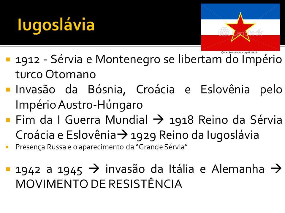 1912 - Sérvia e Montenegro se libertam do Império turco Otomano Invasão da Bósnia, Croácia e Eslovênia pelo Império Austro-Húngaro Fim da I Guerra Mun