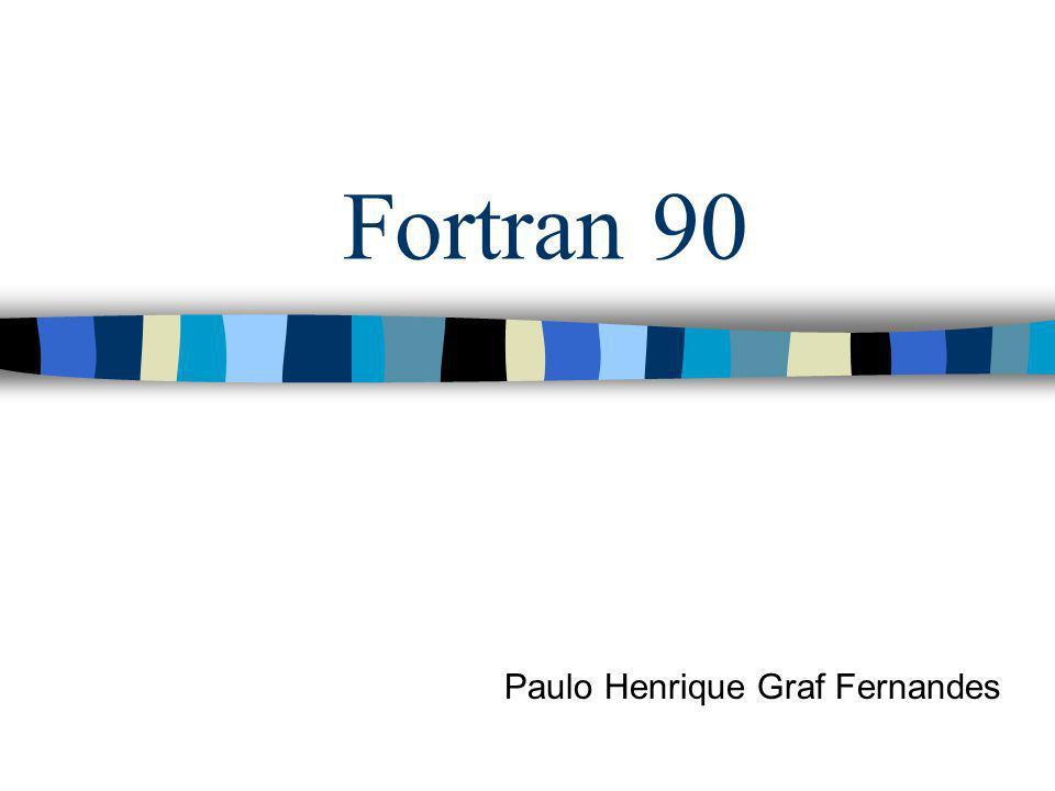 Fortran 90 Paulo Henrique Graf Fernandes