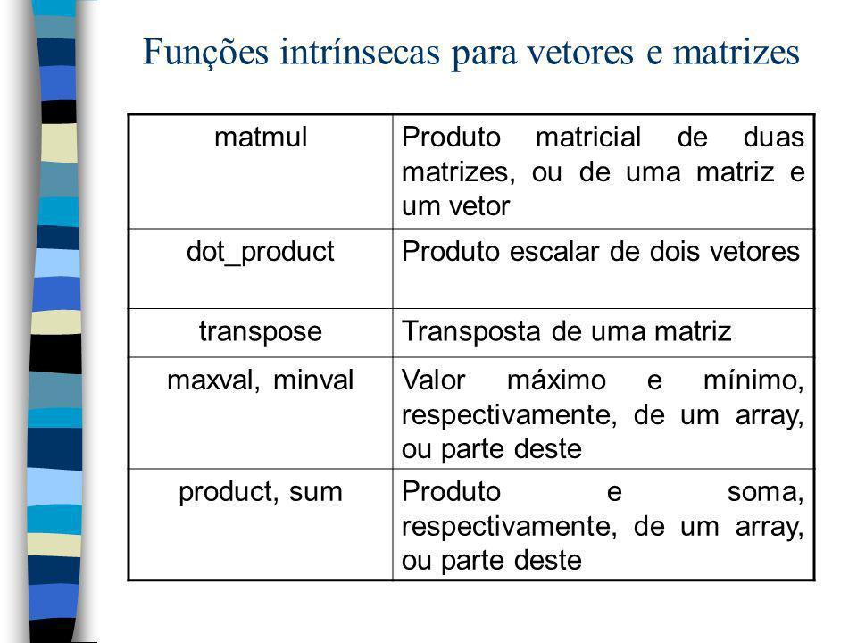 Funções intrínsecas para vetores e matrizes matmulProduto matricial de duas matrizes, ou de uma matriz e um vetor dot_productProduto escalar de dois v
