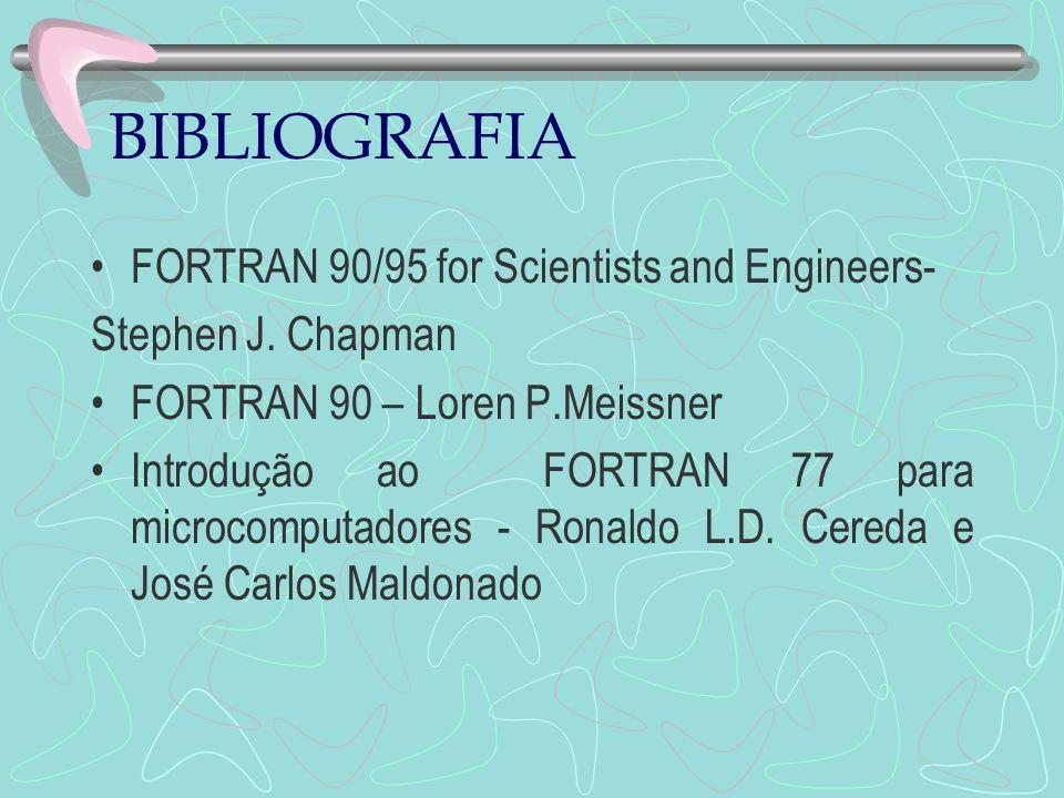 BIBLIOGRAFIA FORTRAN 90/95 for Scientists and Engineers- Stephen J. Chapman FORTRAN 90 – Loren P.Meissner Introdução ao FORTRAN 77 para microcomputado