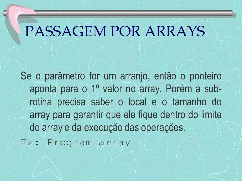 PASSAGEM POR ARRAYS Se o parâmetro for um arranjo, então o ponteiro aponta para o 1º valor no array. Porém a sub- rotina precisa saber o local e o tam