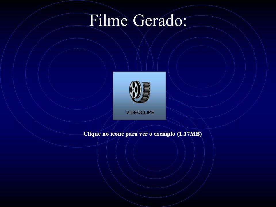 Filme Gerado: Clique no ícone para ver o exemplo (1.17MB) VIDEOCLIPE