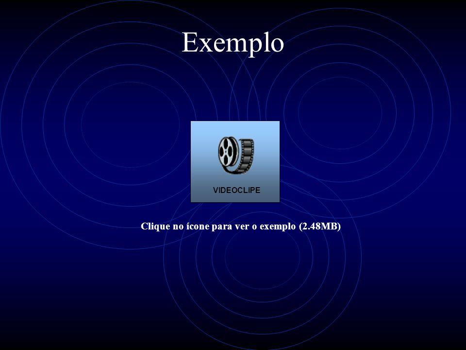 Exemplo Clique no ícone para ver o exemplo (2.48MB) VIDEOCLIPE