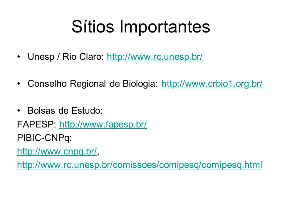 Sítios Importantes Unesp / Rio Claro: http://www.rc.unesp.br/http://www.rc.unesp.br/ Conselho Regional de Biologia: http://www.crbio1.org.br/http://www.crbio1.org.br/ Bolsas de Estudo: FAPESP: http://www.fapesp.br/http://www.fapesp.br/ PIBIC-CNPq: http://www.cnpq.br/http://www.cnpq.br/, http://www.rc.unesp.br/comissoes/comipesq/comipesq.html
