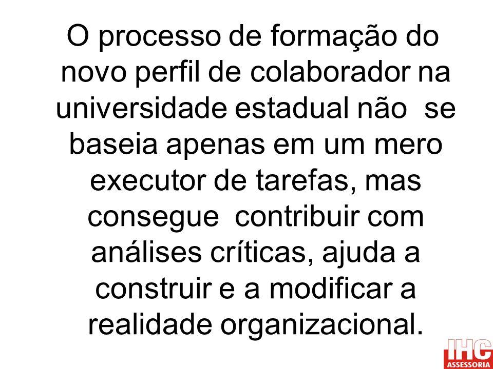 O processo de formação do novo perfil de colaborador na universidade estadual não se baseia apenas em um mero executor de tarefas, mas consegue contri