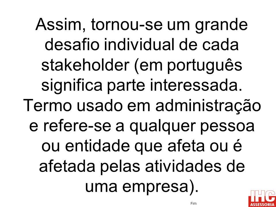Assim, tornou-se um grande desafio individual de cada stakeholder (em português significa parte interessada. Termo usado em administração e refere-se