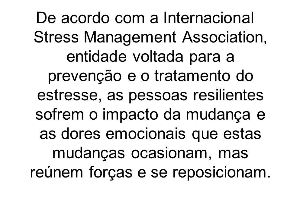 De acordo com a Internacional Stress Management Association, entidade voltada para a prevenção e o tratamento do estresse, as pessoas resilientes sofr