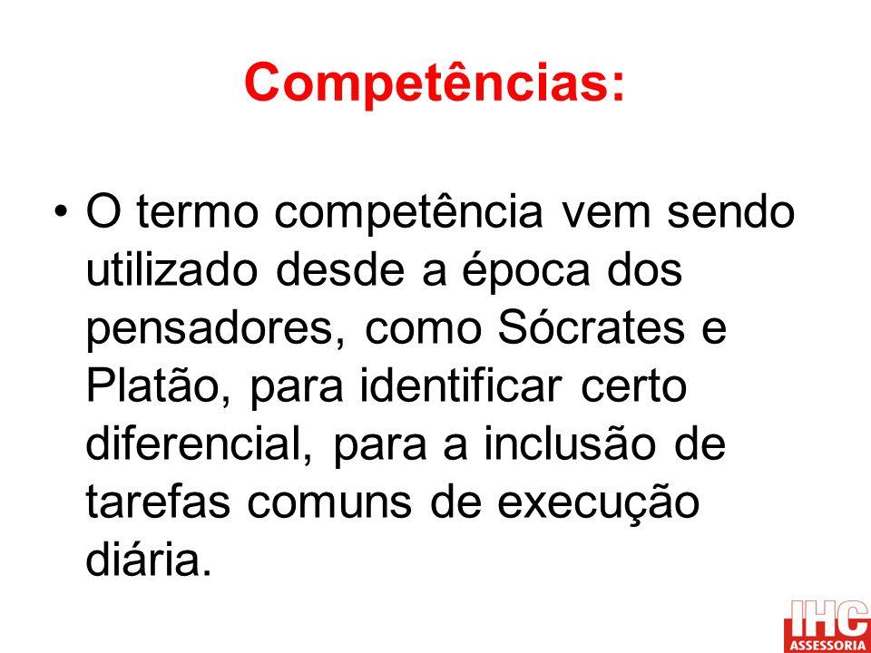 Competências: O termo competência vem sendo utilizado desde a época dos pensadores, como Sócrates e Platão, para identificar certo diferencial, para a