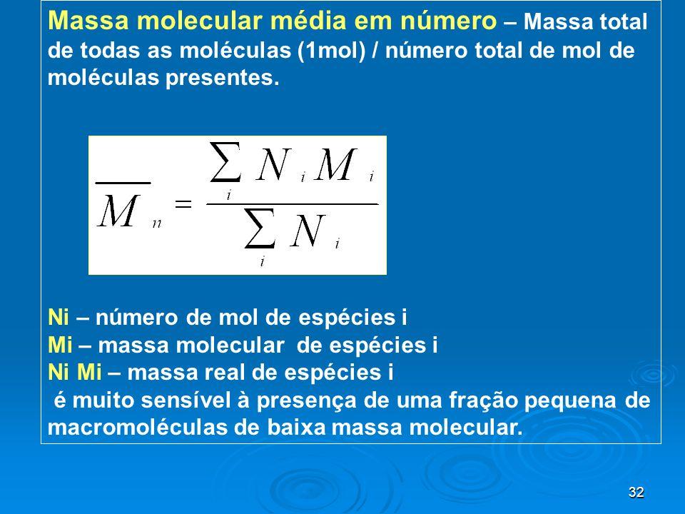 32 Massa molecular média em número – Massa total de todas as moléculas (1mol) / número total de mol de moléculas presentes. Ni – número de mol de espé
