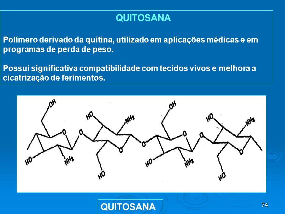 74 QUITOSANA Polímero derivado da quitina, utilizado em aplicações médicas e em programas de perda de peso. Possui significativa compatibilidade com t