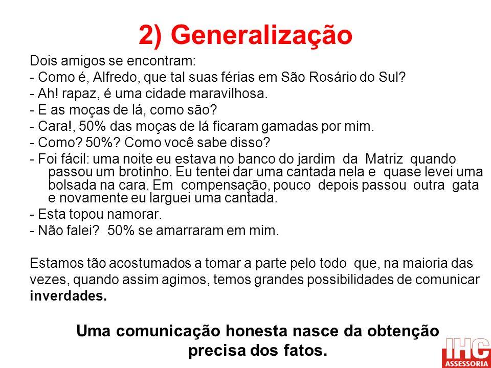 2) Generalização Dois amigos se encontram: - Como é, Alfredo, que tal suas férias em São Rosário do Sul? - Ah! rapaz, é uma cidade maravilhosa. - E as