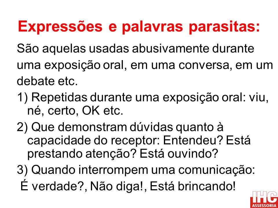 Expressões e palavras parasitas: São aquelas usadas abusivamente durante uma exposição oral, em uma conversa, em um debate etc. 1) Repetidas durante u