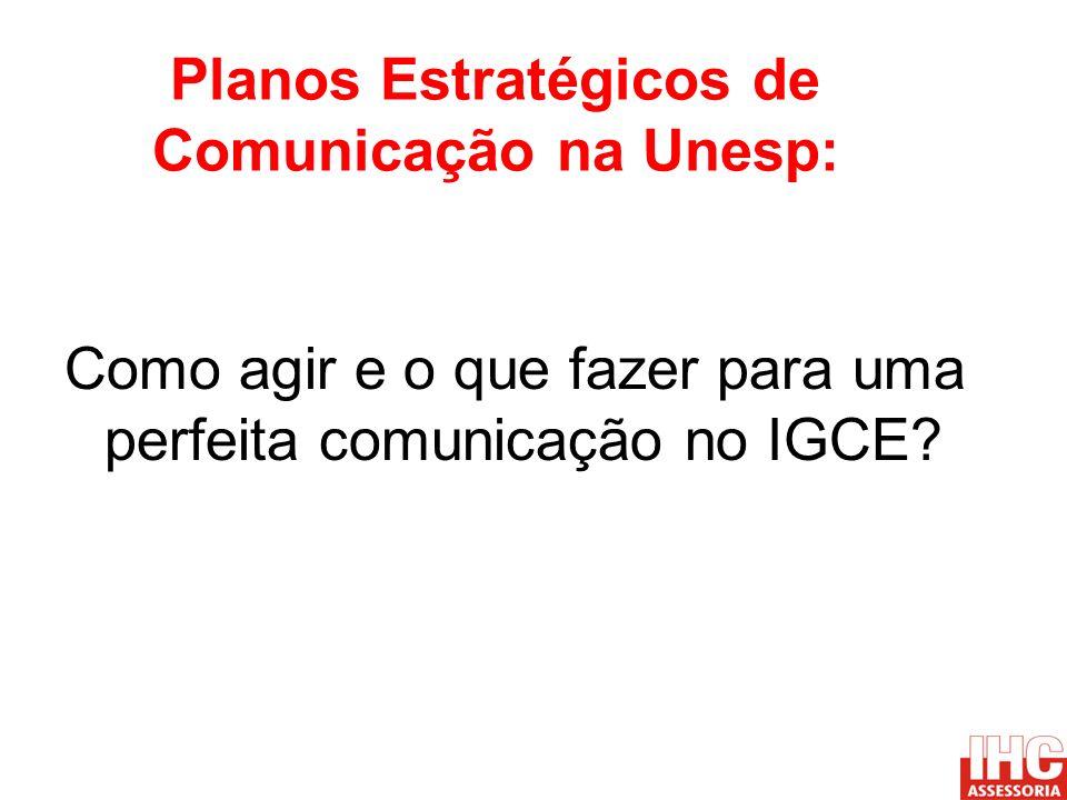 Planos Estratégicos de Comunicação na Unesp: Como agir e o que fazer para uma perfeita comunicação no IGCE?