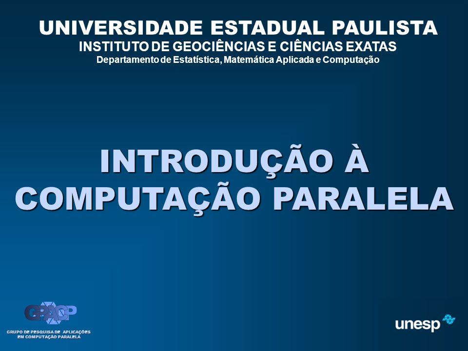 COMPUTAÇÃO PARALELA UNIVERSIDADE ESTADUAL PAULISTA INSTITUTO DE GEOCIÊNCIAS E CIÊNCIAS EXATAS Departamento de Estatística, Matemática Aplicada e Compu