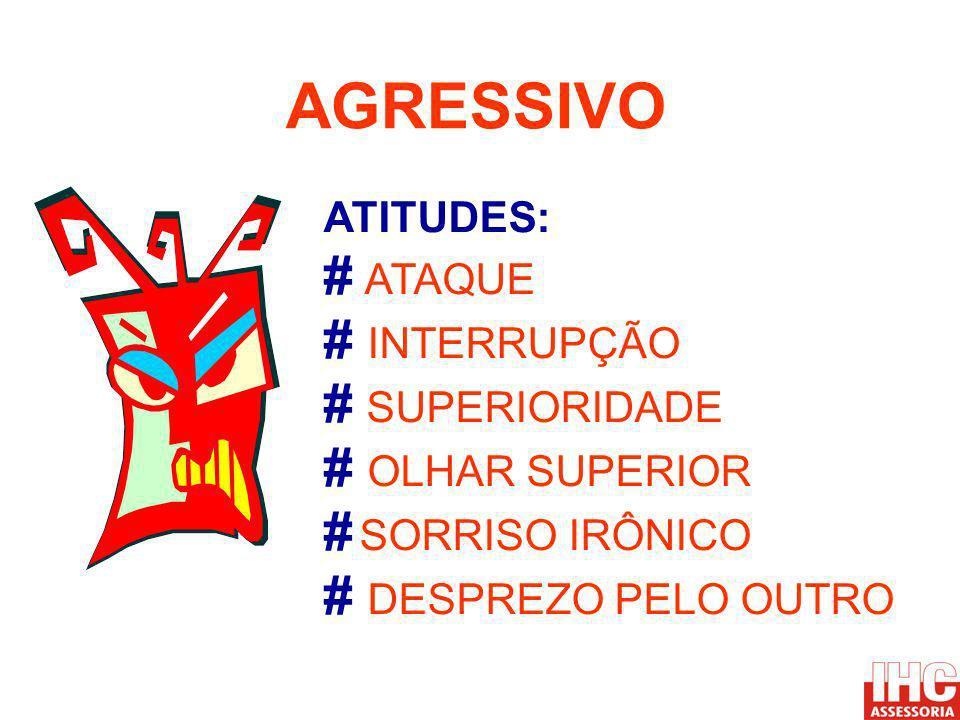 ATITUDES: # ATAQUE # INTERRUPÇÃO # SUPERIORIDADE # OLHAR SUPERIOR # SORRISO IRÔNICO # DESPREZO PELO OUTRO AGRESSIVO