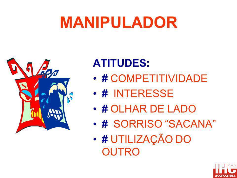 MANIPULADOR ATITUDES: # COMPETITIVIDADE # INTERESSE # OLHAR DE LADO # SORRISO SACANA # UTILIZAÇÃO DO OUTRO