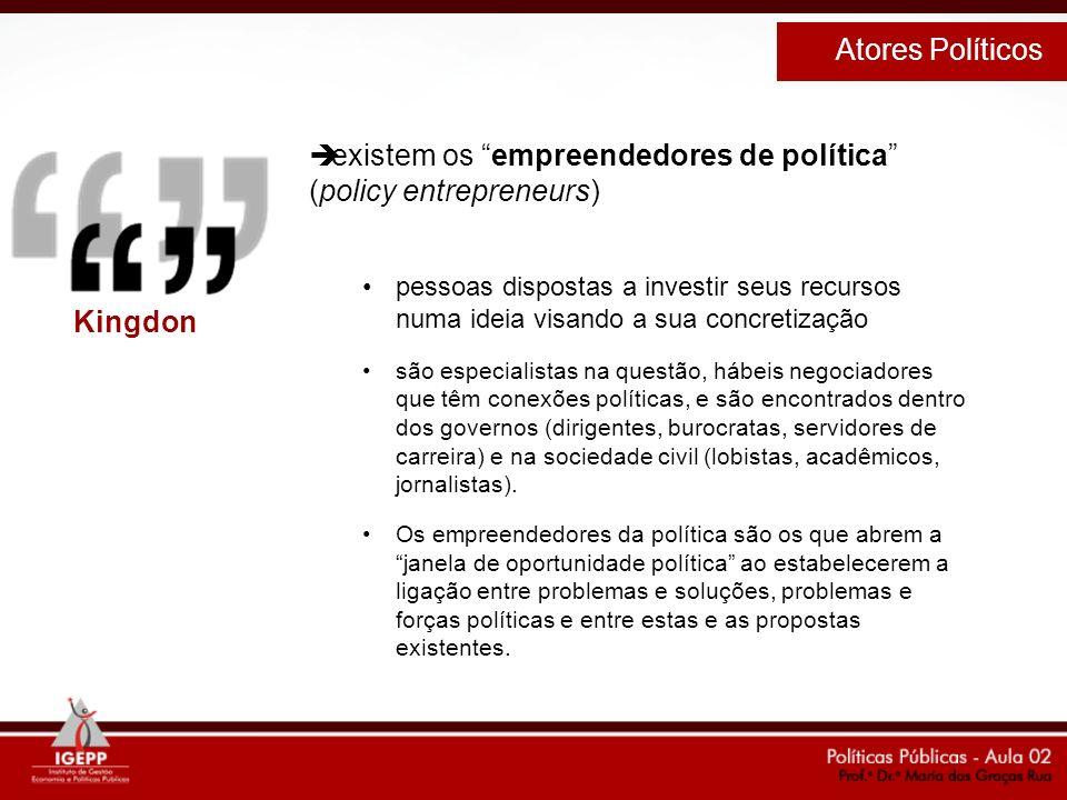 existem os empreendedores de política (policy entrepreneurs) pessoas dispostas a investir seus recursos numa ideia visando a sua concretização são esp