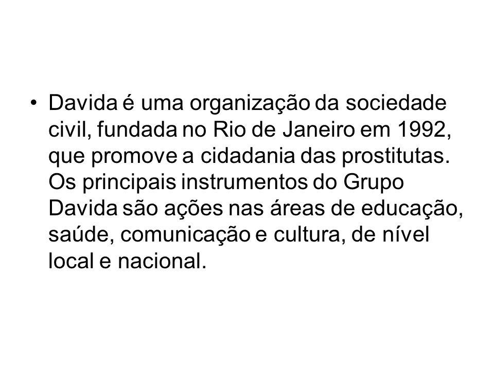 Davida é uma organização da sociedade civil, fundada no Rio de Janeiro em 1992, que promove a cidadania das prostitutas.