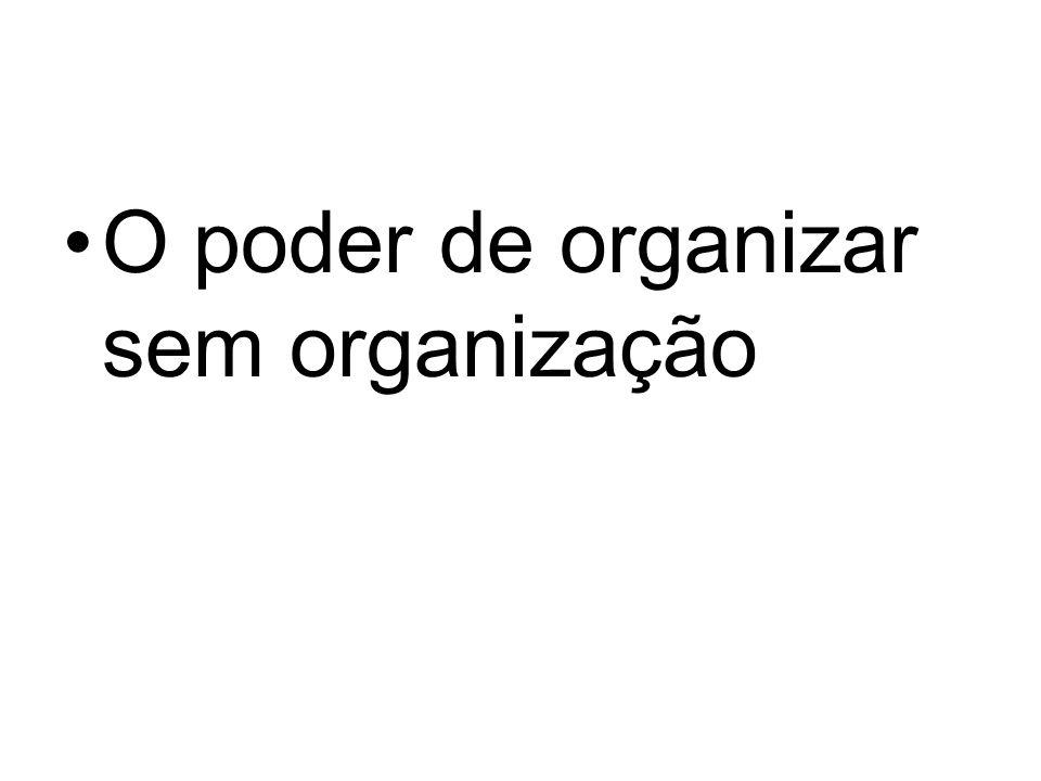 O poder de organizar sem organização