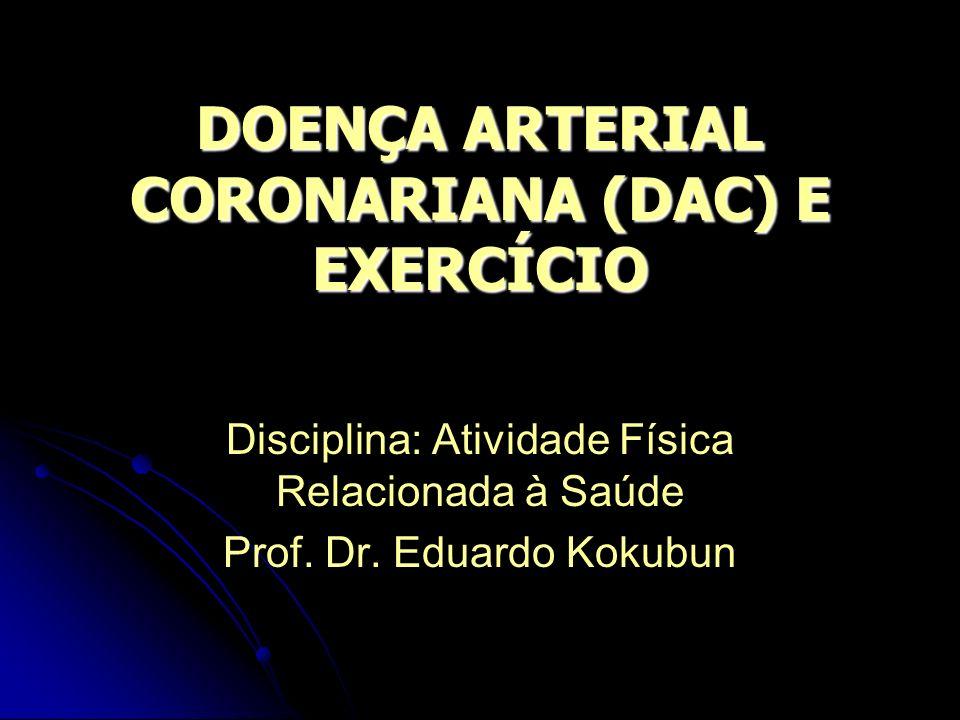 DOENÇA ARTERIAL CORONARIANA (DAC) E EXERCÍCIO LARA BELMUDES BOTTCHER Disciplina: Atividade Física Relacionada à Saúde Prof. Dr. Eduardo Kokubun
