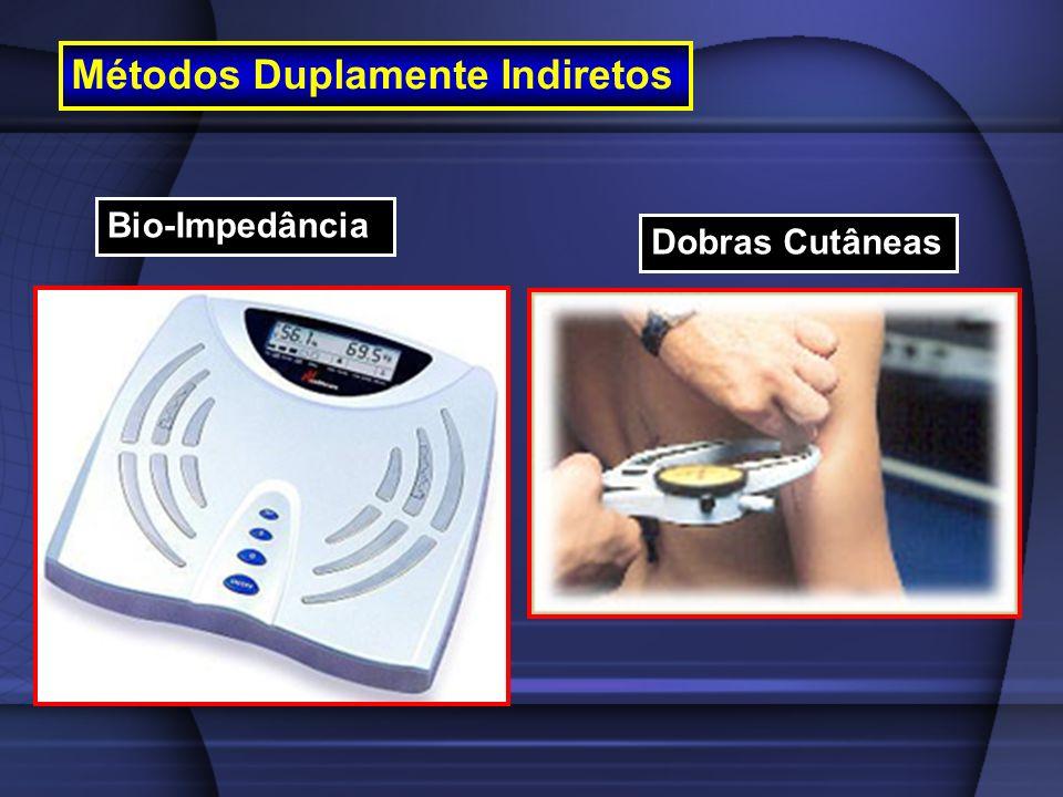 Métodos Duplamente Indiretos Bio-Impedância Dobras Cutâneas