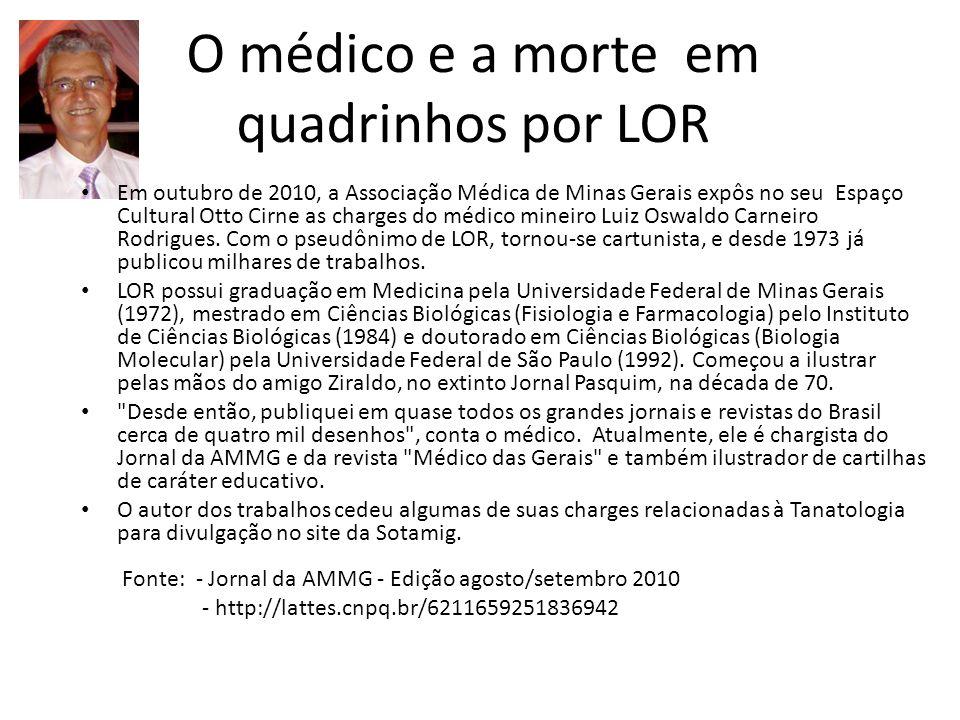O médico e a morte em quadrinhos por LOR Em outubro de 2010, a Associação Médica de Minas Gerais expôs no seu Espaço Cultural Otto Cirne as charges do