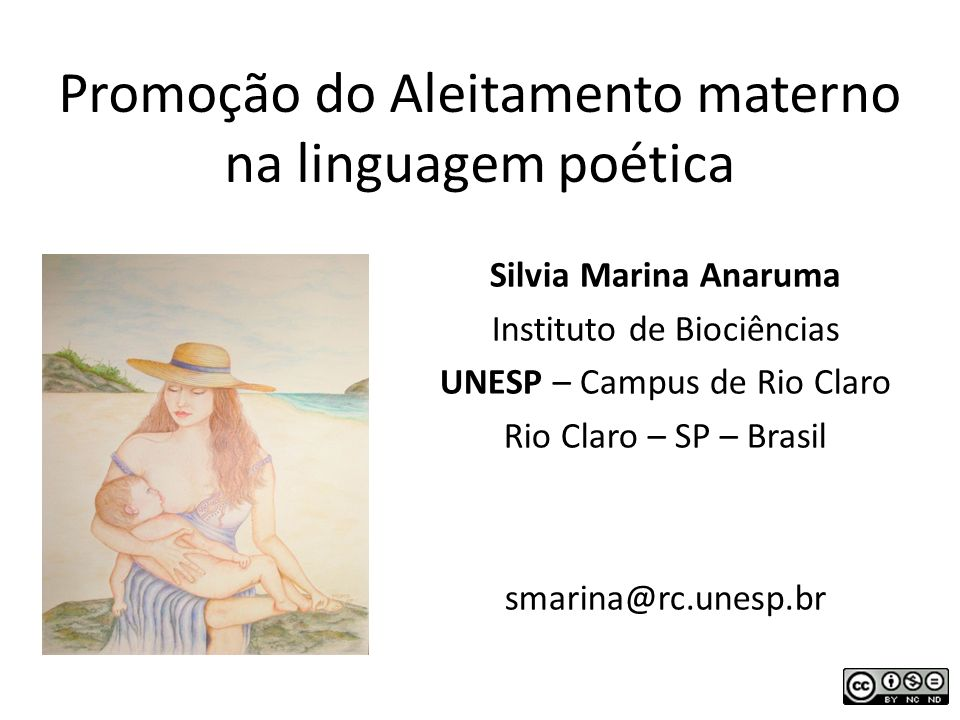 Promoção do Aleitamento materno na linguagem poética Silvia Marina Anaruma Instituto de Biociências UNESP – Campus de Rio Claro Rio Claro – SP – Brasi