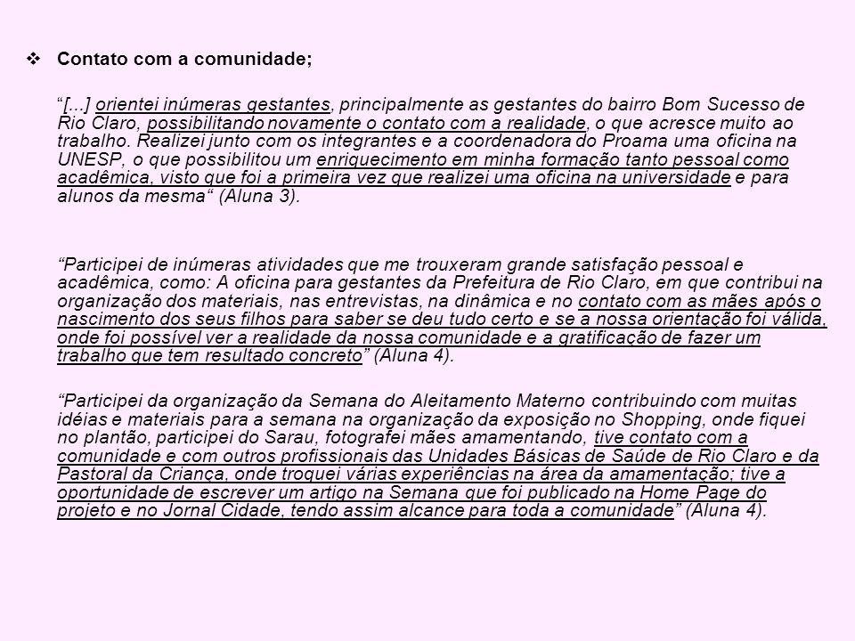 Contato com a comunidade; [...] orientei inúmeras gestantes, principalmente as gestantes do bairro Bom Sucesso de Rio Claro, possibilitando novamente o contato com a realidade, o que acresce muito ao trabalho.