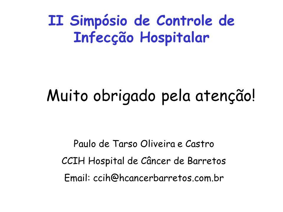 Muito obrigado pela atenção! Paulo de Tarso Oliveira e Castro CCIH Hospital de Câncer de Barretos Email: ccih@hcancerbarretos.com.br II Simpósio de Co