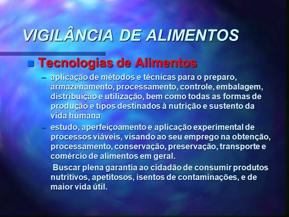 VIGILÂNCIA DE ALIMENTOS n Tecnologias de Alimentos –aplicação de métodos e técnicas para o preparo, armazenamento, processamento, controle, embalagem,